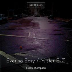 Ever so Easy / Mister E-Z