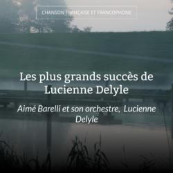 Les plus grands succès de Lucienne Delyle