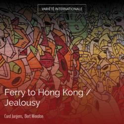 Ferry to Hong Kong / Jealousy