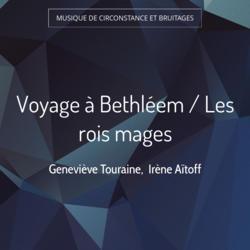 Voyage à Bethléem / Les rois mages