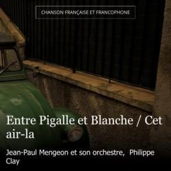 Entre Pigalle et Blanche / Cet air-la