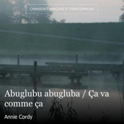 Abuglubu abugluba / Ça va comme ça