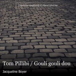 Tom Pillibi / Gouli gouli dou