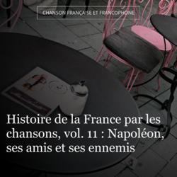 Histoire de la France par les chansons, vol. 11 : Napoléon, ses amis et ses ennemis