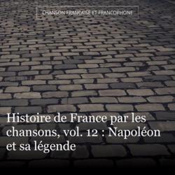 Histoire de France par les chansons, vol. 12 : Napoléon et sa légende