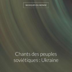Chants des peuples soviétiques : Ukraine