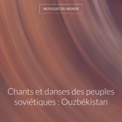 Chants et danses des peuples soviétiques : Ouzbékistan