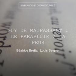 Guy de Maupassant : Le parapluie / La peur