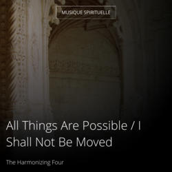 All Things Are Possible / I Shall Not Be Moved