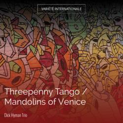 Threepenny Tango / Mandolins of Venice