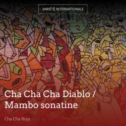 Cha Cha Cha Diablo / Mambo sonatine