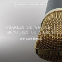 Charles de Gaulle : Mémoires de guerre