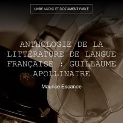 Anthologie de la littérature de langue française : Guillaume Apollinaire
