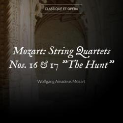 """Mozart: String Quartets Nos. 16 & 17 """"The Hunt"""""""