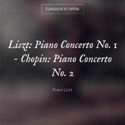 Liszt: Piano Concerto No. 1 - Chopin: Piano Concerto No. 2