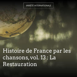 Histoire de France par les chansons, vol. 13 : La Restauration