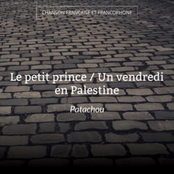 Le petit prince / Un vendredi en Palestine