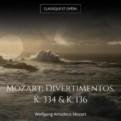 Mozart: Divertimentos, K. 334 & K. 136