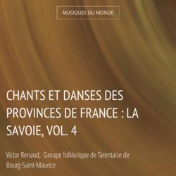 Chants et danses des provinces de France : La Savoie, vol. 4