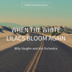 When the White Lilacs Bloom Again
