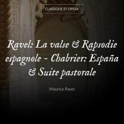 Ravel: La valse & Rapsodie espagnole - Chabrier: España & Suite pastorale