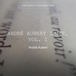 André Aubert imite, vol. 1