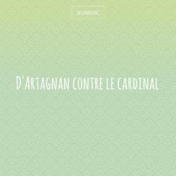 D'Artagnan contre le cardinal