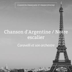 Chanson d'Argentine / Notre escalier
