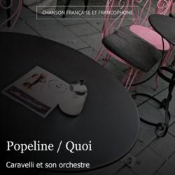 Popeline / Quoi