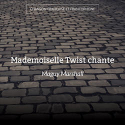Mademoiselle Twist chante