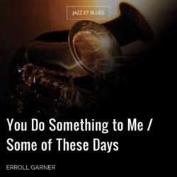 You Do Something to Me / Some of These Days