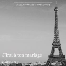 J'irai à ton mariage
