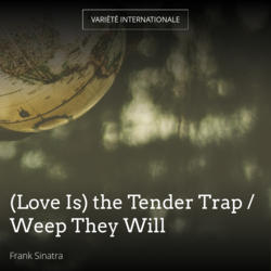 (Love Is) the Tender Trap / Weep They Will