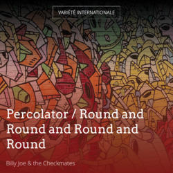Percolator / Round and Round and Round and Round