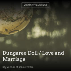 Dungaree Doll / Love and Marriage