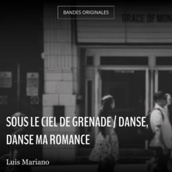 Sous le ciel de Grenade / Danse, danse ma romance