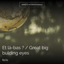Et là-bas ? / Great big bulding eyes