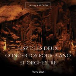 Liszt: Les deux concertos pour piano et orchestre