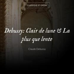 Debussy: Clair de lune & La plus que lente