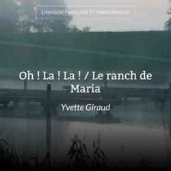Oh ! La ! La ! / Le ranch de Maria