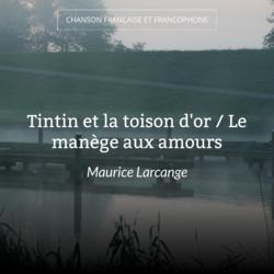 Tintin et la toison d'or / Le manège aux amours