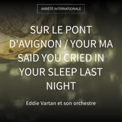 Sur le pont d'Avignon / Your Ma Said You Cried in Your Sleep Last Night