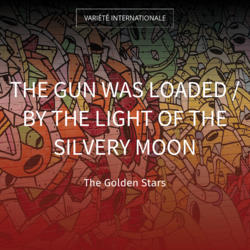 The Gun Was Loaded / By the Light of the Silvery Moon