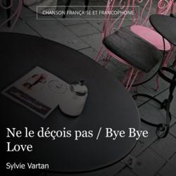 Ne le déçois pas / Bye Bye Love