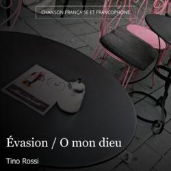 Évasion / O mon dieu