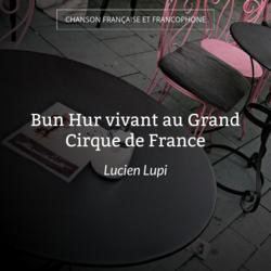 Bun Hur vivant au Grand Cirque de France