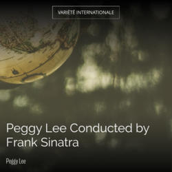 Peggy Lee Conducted by Frank Sinatra