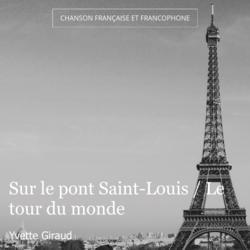 Sur le pont Saint-Louis / Le tour du monde
