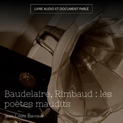 Baudelaire, Rimbaud : les poètes maudits