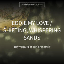 Eddie My Love / Shifting, Whispering Sands
